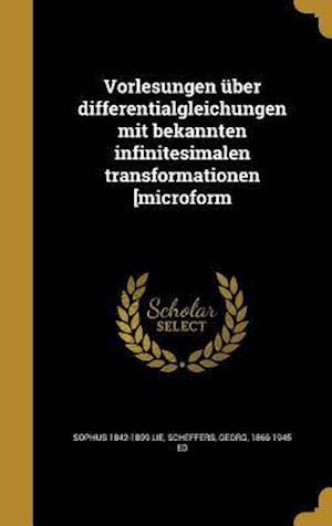 Bog, hardback Vorlesungen Uber Differentialgleichungen Mit Bekannten Infinitesimalen Transformationen [Microform af Sophus 1842-1899 Lie