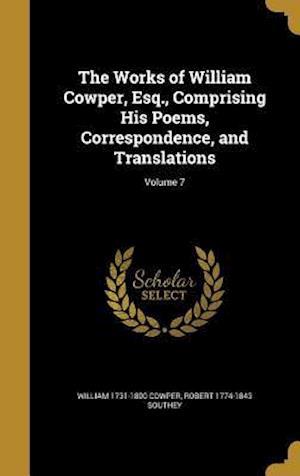 Bog, hardback The Works of William Cowper, Esq., Comprising His Poems, Correspondence, and Translations; Volume 7 af Robert 1774-1843 Southey, William 1731-1800 Cowper