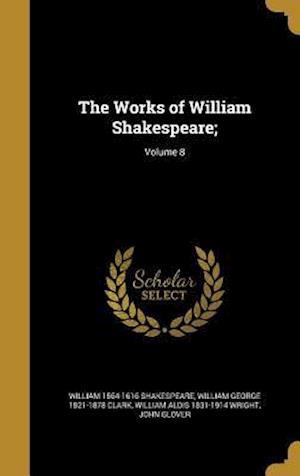 Bog, hardback The Works of William Shakespeare;; Volume 8 af William Aldis 1831-1914 Wright, William George 1821-1878 Clark, William 1564-1616 Shakespeare