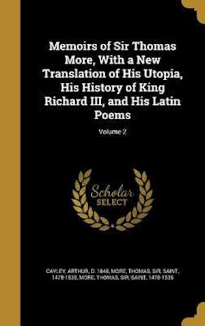 Bog, hardback Memoirs of Sir Thomas More, with a New Translation of His Utopia, His History of King Richard III, and His Latin Poems; Volume 2