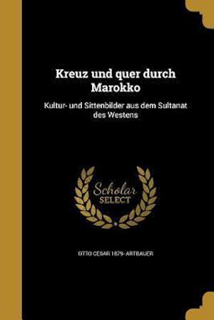 Bog, paperback Kreuz Und Quer Durch Marokko af Otto Cesar 1879- Artbauer