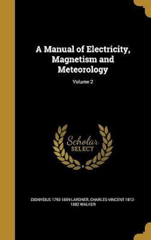 Bog, hardback A Manual of Electricity, Magnetism and Meteorology; Volume 2 af Charles Vincent 1812-1882 Walker, Dionysius 1793-1859 Lardner