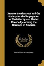Kunze's Seminarium and the Society for the Propagation of Christianity and Useful Knowledge Among the Germans in America af Carl Frederick 1871- Haussmann