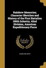 Rainbow Memories; Character Sketches and History of the First Battalion 166th Infantry, 42nd Division, American Expeditionary Force af Alison 1893- Reppy