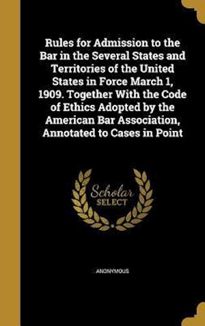 Bog, hardback Rules for Admission to the Bar in the Several States and Territories of the United States in Force March 1, 1909. Together with the Code of Ethics Ado