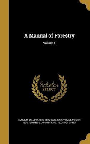 Bog, hardback A Manual of Forestry; Volume 4 af Richard Alexander 1835-1916 Hess, Johann Karl 1822-1907 Gayer