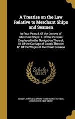 A Treatise on the Law Relative to Merchant Ships and Seamen af Joseph 1779-1845 Story