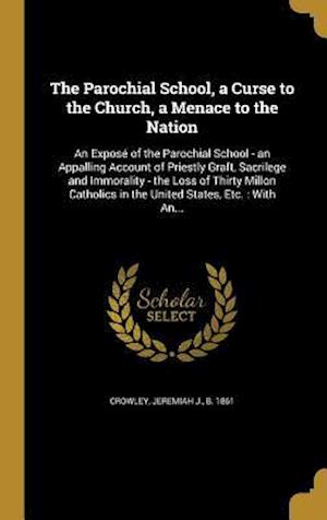 Bog, hardback The Parochial School, a Curse to the Church, a Menace to the Nation