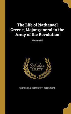 Bog, hardback The Life of Nathanael Greene, Major-General in the Army of the Revolution; Volume 02 af George Washington 1811-1883 Greene