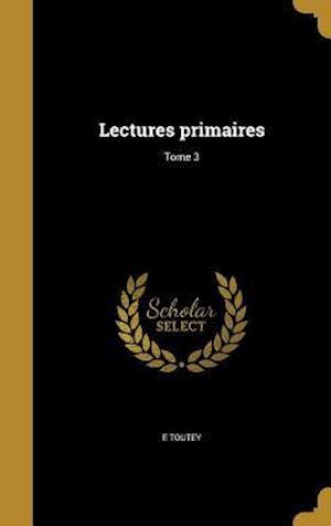 Bog, hardback Lectures Primaires; Tome 3 af E. Toutey