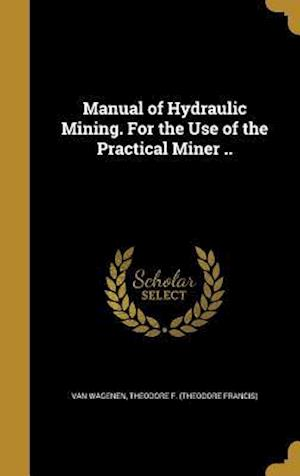 Bog, hardback Manual of Hydraulic Mining. for the Use of the Practical Miner ..