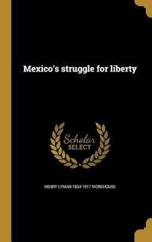 Bog, hardback Mexico's Struggle for Liberty af Henry Lyman 1834-1917 Morehouse