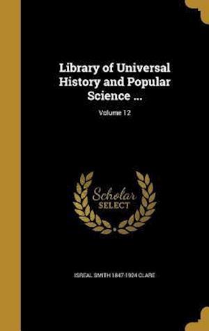 Bog, hardback Library of Universal History and Popular Science ...; Volume 12 af Isreal Smith 1847-1924 Clare