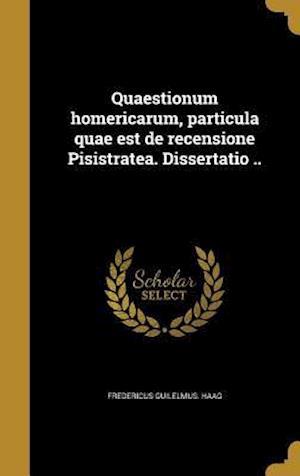 Bog, hardback Quaestionum Homericarum, Particula Quae Est de Recensione Pisistratea. Dissertatio .. af Fredericus Guilelmus Haag