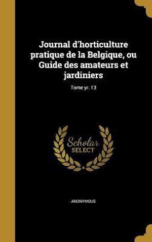 Bog, hardback Journal D'Horticulture Pratique de La Belgique, Ou Guide Des Amateurs Et Jardiniers; Tome Yr. 13