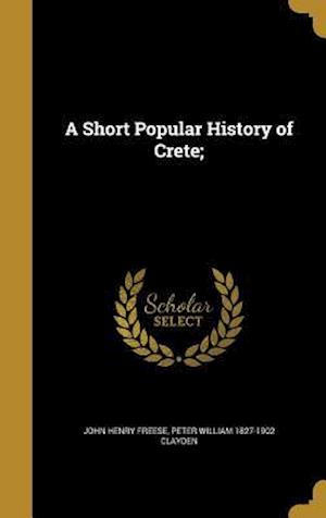Bog, hardback A Short Popular History of Crete; af John Henry Freese, Peter William 1827-1902 Clayden