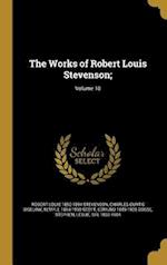 The Works of Robert Louis Stevenson;; Volume 10 af Charles Curtis Bigelow, Temple 1864-1939 Scott, Robert Louis 1850-1894 Stevenson