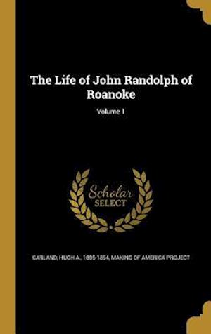 Bog, hardback The Life of John Randolph of Roanoke; Volume 1