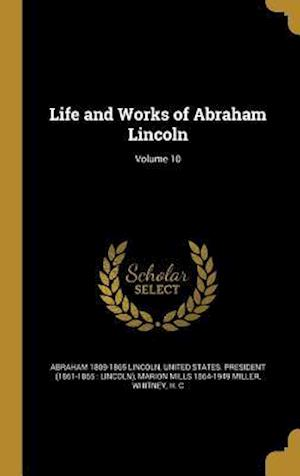 Bog, hardback Life and Works of Abraham Lincoln; Volume 10 af Abraham 1809-1865 Lincoln, Marion Mills 1864-1949 Miller