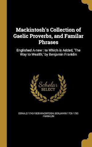 Bog, hardback Mackintosh's Collection of Gaelic Proverbs, and Familar Phrases af Benjamin 1706-1790 Franklin, Donald 1743-1808 Macintosh