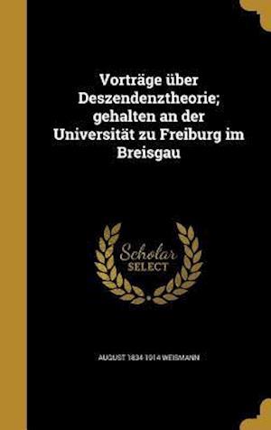 Bog, hardback Vortrage Uber Deszendenztheorie; Gehalten an Der Universitat Zu Freiburg Im Breisgau af August 1834-1914 Weismann