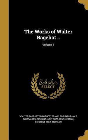 Bog, hardback The Works of Walter Bagehot ..; Volume 1 af Walter 1826-1877 Bagehot, Richard Holt 1826-1897 Hutton