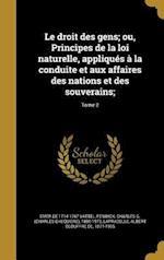 Le Droit Des Gens; Ou, Principes de La Loi Naturelle, Appliques a la Conduite Et Aux Affaires Des Nations Et Des Souverains;; Tome 2 af Emer De 1714-1767 Vattel