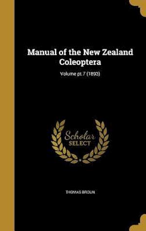 Bog, hardback Manual of the New Zealand Coleoptera; Volume PT.7 (1893) af Thomas Broun