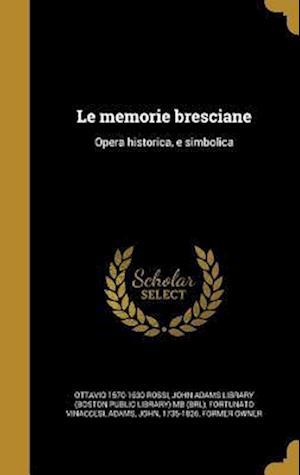 Bog, hardback Le Memorie Bresciane af Fortunato Vinaccesi, Ottavio 1570-1630 Rossi
