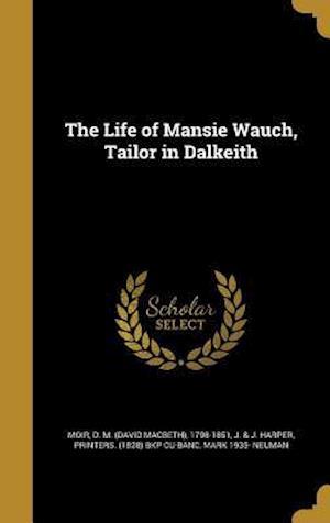 Bog, hardback The Life of Mansie Wauch, Tailor in Dalkeith af Mark 1935- Neuman