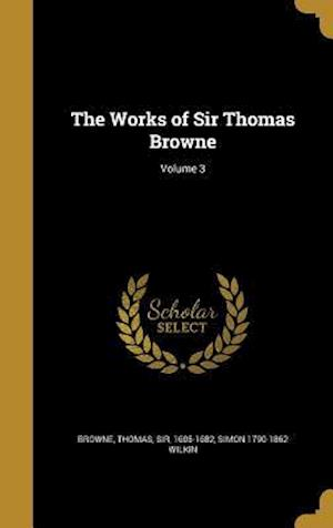 Bog, hardback The Works of Sir Thomas Browne; Volume 3 af Simon 1790-1862 Wilkin