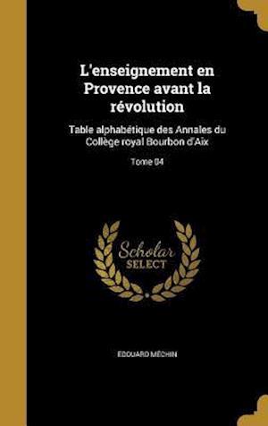 Bog, hardback L'Enseignement En Provence Avant La Revolution af Edouard Mechin