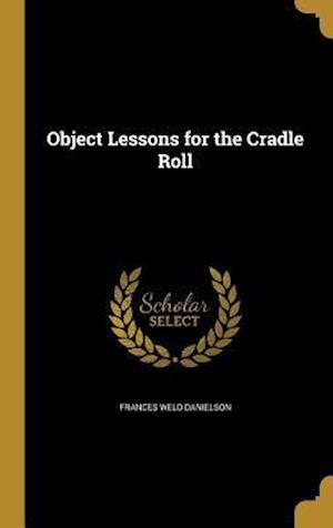 Bog, hardback Object Lessons for the Cradle Roll af Frances Weld Danielson