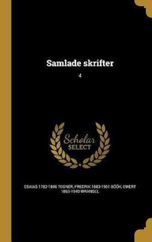 Bog, hardback Samlade Skrifter; 4 af Esaias 1782-1846 Tegner, Ewert 1863-1940 Wrangel, Fredrik 1883-1961 Book