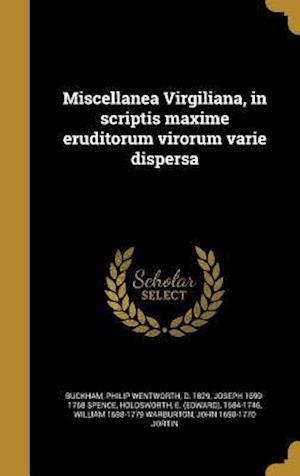 Bog, hardback Miscellanea Virgiliana, in Scriptis Maxime Eruditorum Virorum Varie Dispersa af Joseph 1699-1768 Spence