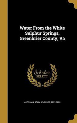 Bog, hardback Water from the White Sulphur Springs, Greenbrier County, Va