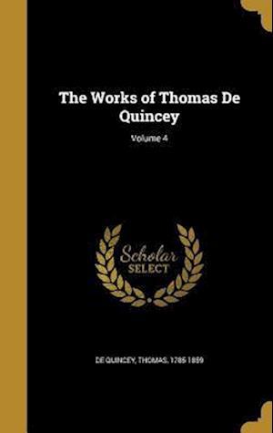 Bog, hardback The Works of Thomas de Quincey; Volume 4