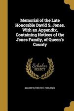 Memorial of the Late Honorable David S. Jones. with an Appendix, Containing Notices of the Jones Family, of Queen's County af William Alfred 1817-1900 Jones