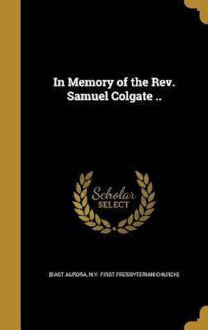 Bog, hardback In Memory of the REV. Samuel Colgate ..