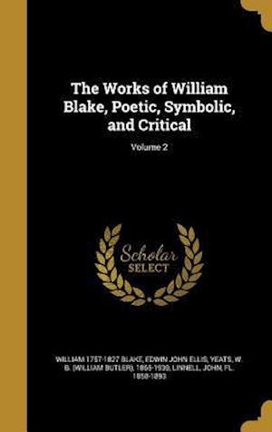 Bog, hardback The Works of William Blake, Poetic, Symbolic, and Critical; Volume 2 af Edwin John Ellis, William 1757-1827 Blake