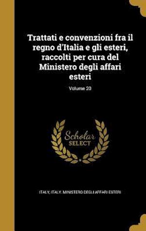 Bog, hardback Trattati E Convenzioni Fra Il Regno D'Italia E Gli Esteri, Raccolti Per Cura del Ministero Degli Affari Esteri; Volume 20