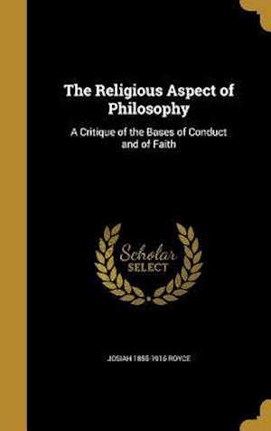 Bog, hardback The Religious Aspect of Philosophy af Josiah 1855-1916 Royce