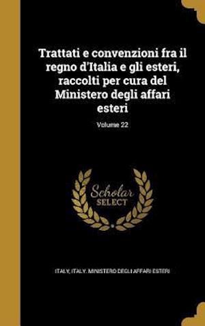 Bog, hardback Trattati E Convenzioni Fra Il Regno D'Italia E Gli Esteri, Raccolti Per Cura del Ministero Degli Affari Esteri; Volume 22