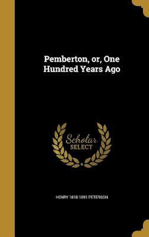 Bog, hardback Pemberton, Or, One Hundred Years Ago af Henry 1818-1891 Peterson