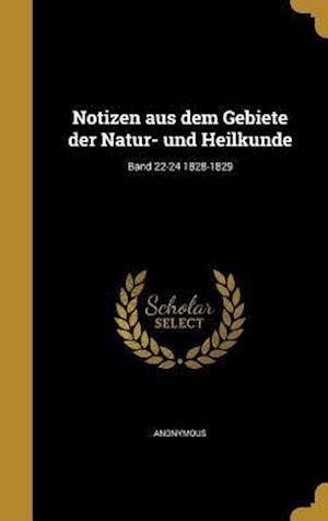 Bog, hardback Notizen Aus Dem Gebiete Der Natur- Und Heilkunde; Band 22-24 1828-1829