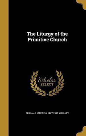 Bog, hardback The Liturgy of the Primitive Church af Reginald Maxwell 1877-1931 Woolley