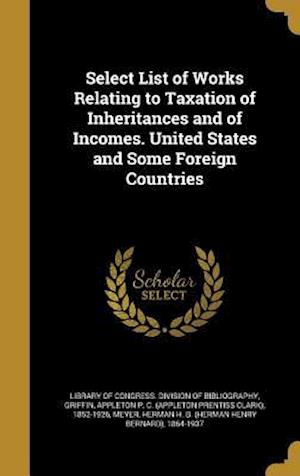 Bog, hardback Select List of Works Relating to Taxation of Inheritances and of Incomes. United States and Some Foreign Countries