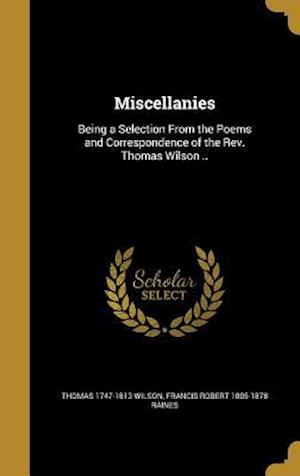 Bog, hardback Miscellanies af Francis Robert 1805-1878 Raines, Thomas 1747-1813 Wilson