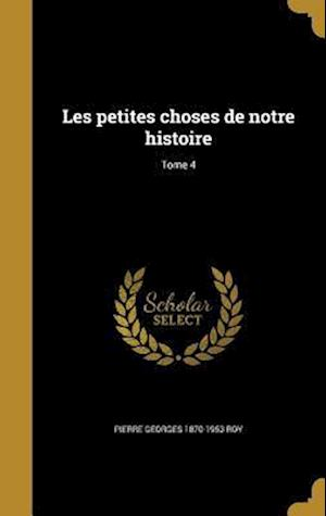 Bog, hardback Les Petites Choses de Notre Histoire; Tome 4 af Pierre Georges 1870-1953 Roy