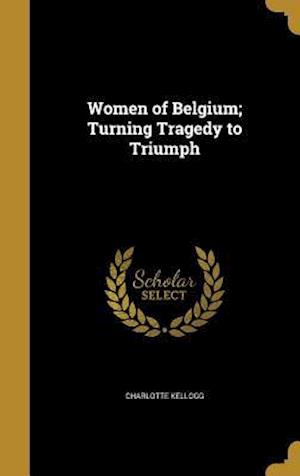 Bog, hardback Women of Belgium; Turning Tragedy to Triumph af Charlotte Kellogg